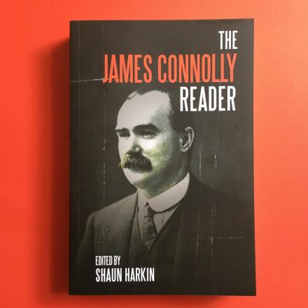The James Connolly Reader by Shaun Harkin (Haymarket).