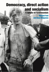 "Book Cover ""Democracy, Direct Action and Socialism: A Debate on Fundamentals"" By Michael Foot and Sean Matgamna overlaid on an image of a bleeding worker being led away by police in riot gear."